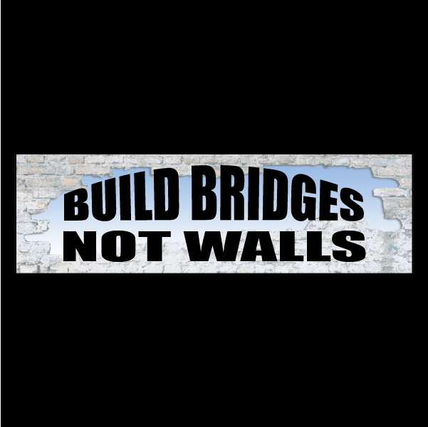 build bridges not walls Lets seek to build bridges that unite us and not walls that separate us ana guillcatanda is an activist for immigration reform and workers rights she is currently a law student and community.